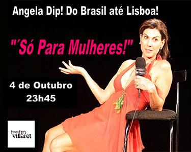 «Só Para Mulheres!» com Angela Dip | 08 de Outubro - Teatro Villaret
