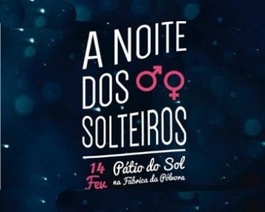 Noite dos Solteiros | Grande Festa na Fábrica da Pólvora - 14 de Fev.