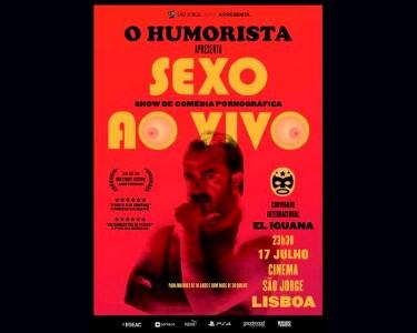 «Sexo ao Vivo» - O Humorista | Teatro São Jorge | 17 de Julho
