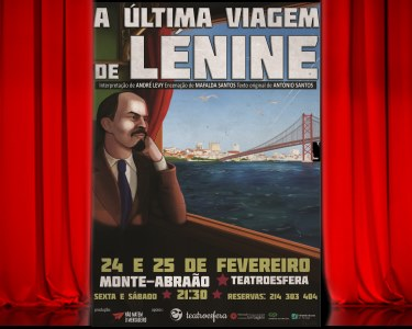Entrada Dupla n´ «A Última Viagem de Lénine» | Teatroesfera - Queluz | Às 21h30