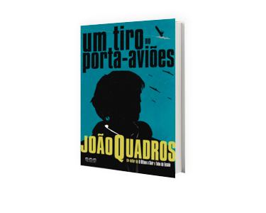 Livro «Um tiro no Porta-Aviões», de João Quadros